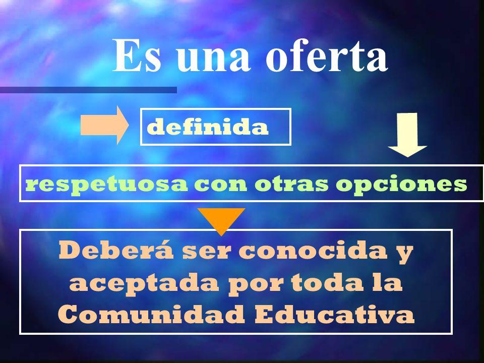 Es una oferta respetuosa con otras opciones Deberá ser conocida y aceptada por toda la Comunidad Educativa definida