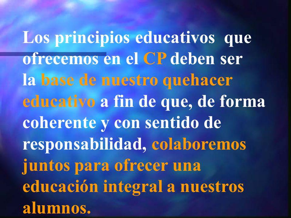 Los principios educativos que ofrecemos en el CP deben ser la base de nuestro quehacer educativo a fin de que, de forma coherente y con sentido de res
