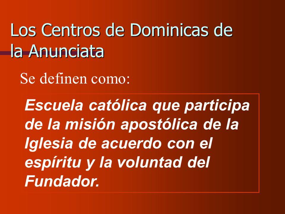 Los Centros de Dominicas de la Anunciata Se definen como: Escuela católica que participa de la misión apostólica de la Iglesia de acuerdo con el espír