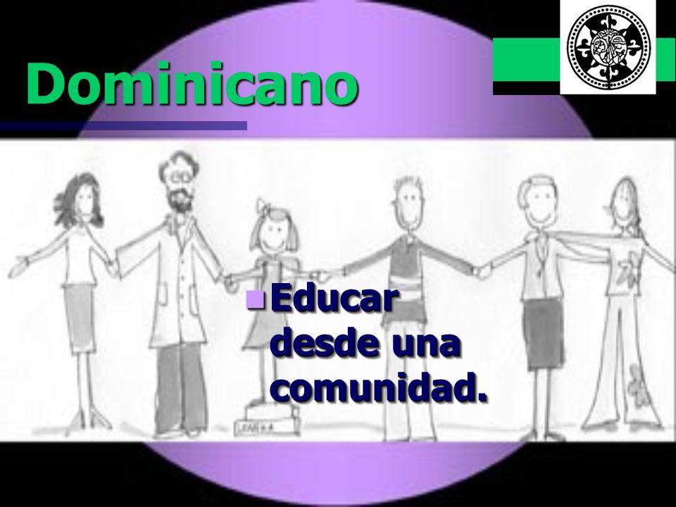 Dominicano Educar desde una comunidad. Educar desde una comunidad.