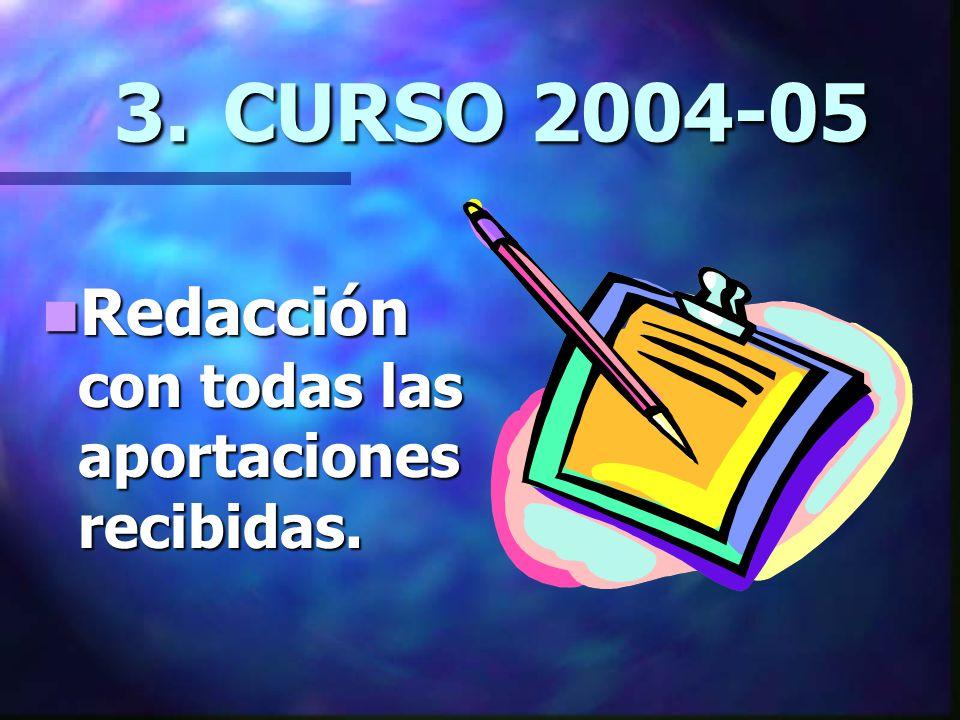 3. CURSO 2004-05 Redacción con todas las aportaciones recibidas. Redacción con todas las aportaciones recibidas.