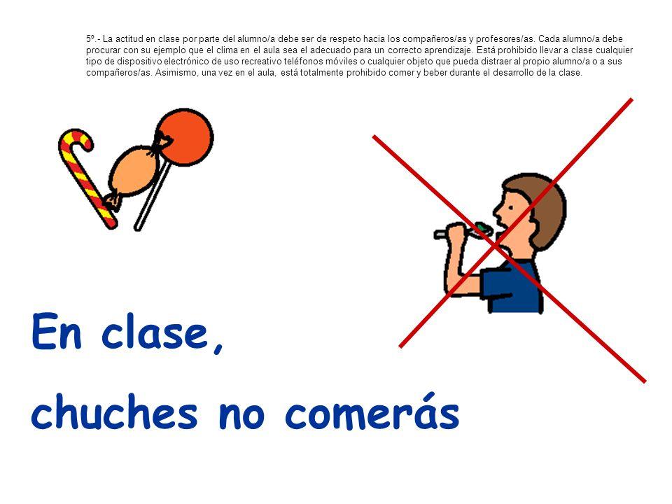 Levantarás la mano si quieres hablar 5º.- La actitud en clase por parte del alumno/a debe ser de respeto hacia los compañeros/as y profesores/as. Cada