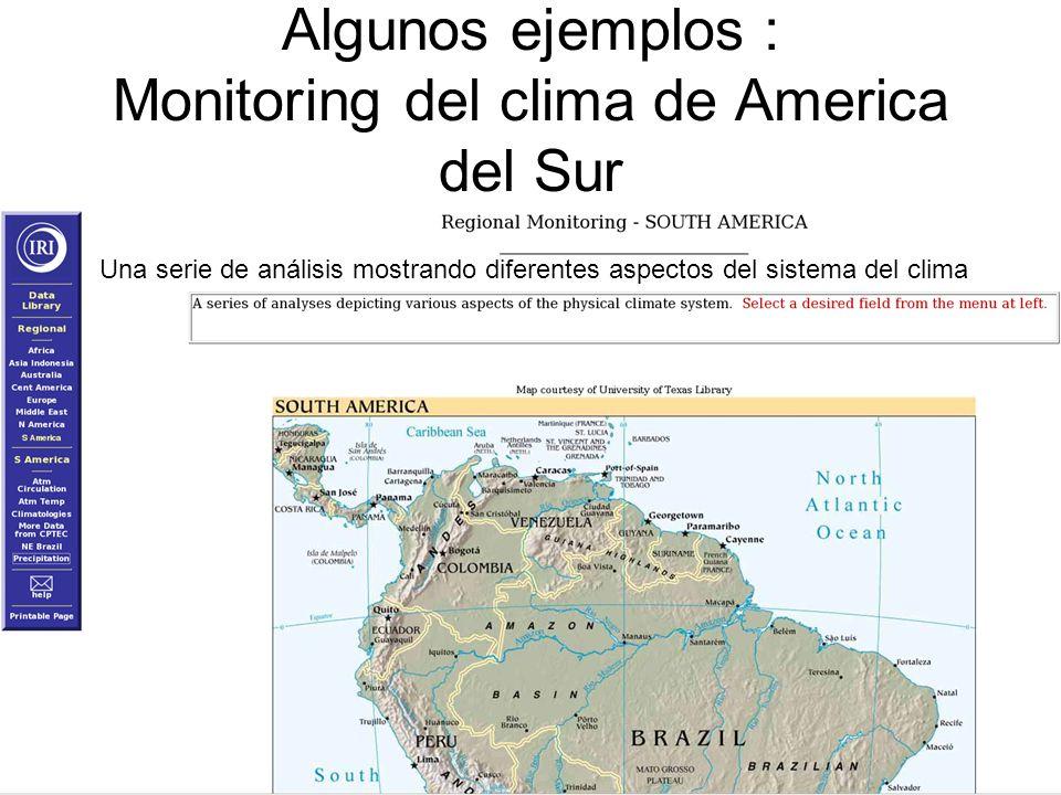 Algunos ejemplos : Monitoring del clima de America del Sur Una serie de análisis mostrando diferentes aspectos del sistema del clima