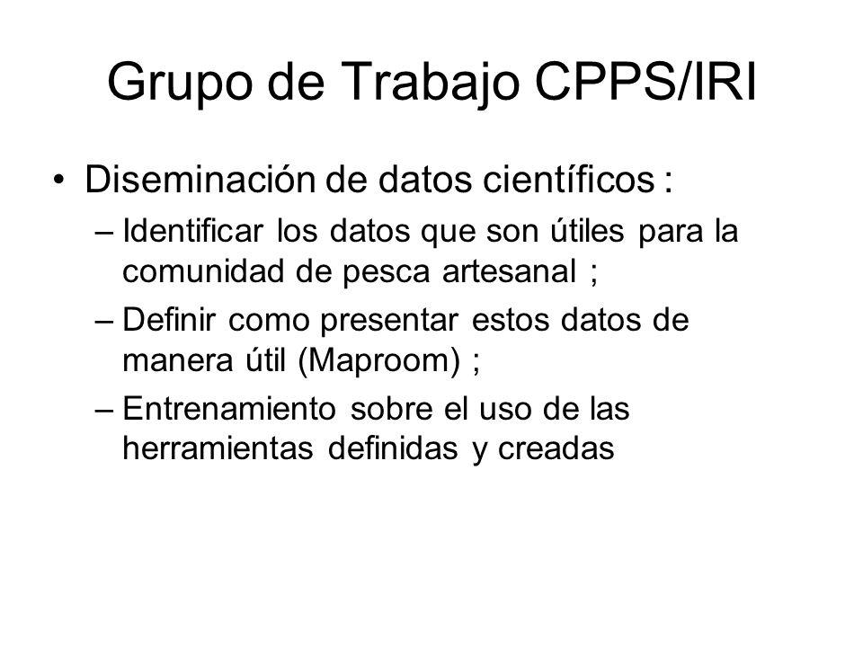 Grupo de Trabajo CPPS/IRI Diseminación de datos científicos : –Identificar los datos que son útiles para la comunidad de pesca artesanal ; –Definir co