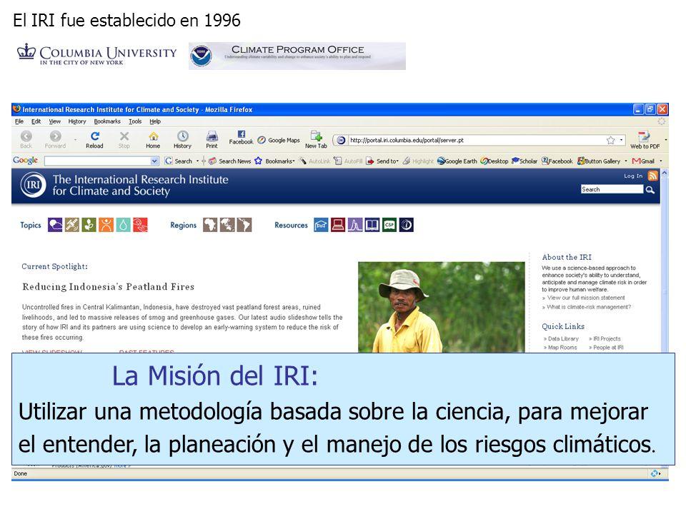La Misión del IRI: Utilizar una metodología basada sobre la ciencia, para mejorar el entender, la planeación y el manejo de los riesgos climáticos. El