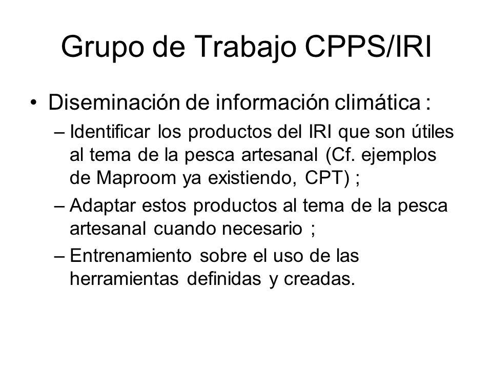 Grupo de Trabajo CPPS/IRI Diseminación de información climática : –Identificar los productos del IRI que son útiles al tema de la pesca artesanal (Cf.