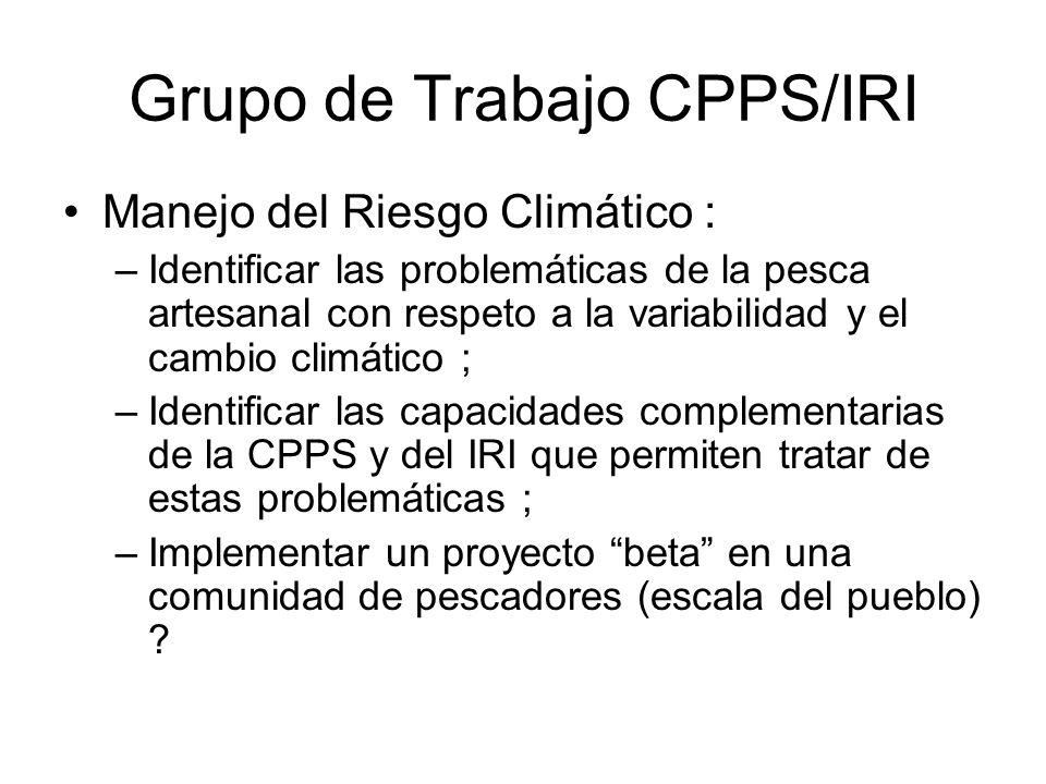 Grupo de Trabajo CPPS/IRI Manejo del Riesgo Climático : –Identificar las problemáticas de la pesca artesanal con respeto a la variabilidad y el cambio