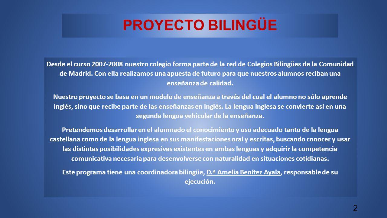 PROYECTO BILINGÜE Desde el curso 2007-2008 nuestro colegio forma parte de la red de Colegios Bilingües de la Comunidad de Madrid. Con ella realizamos