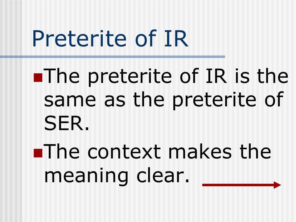 Preterite of IR The preterite of IR is the same as the preterite of SER.