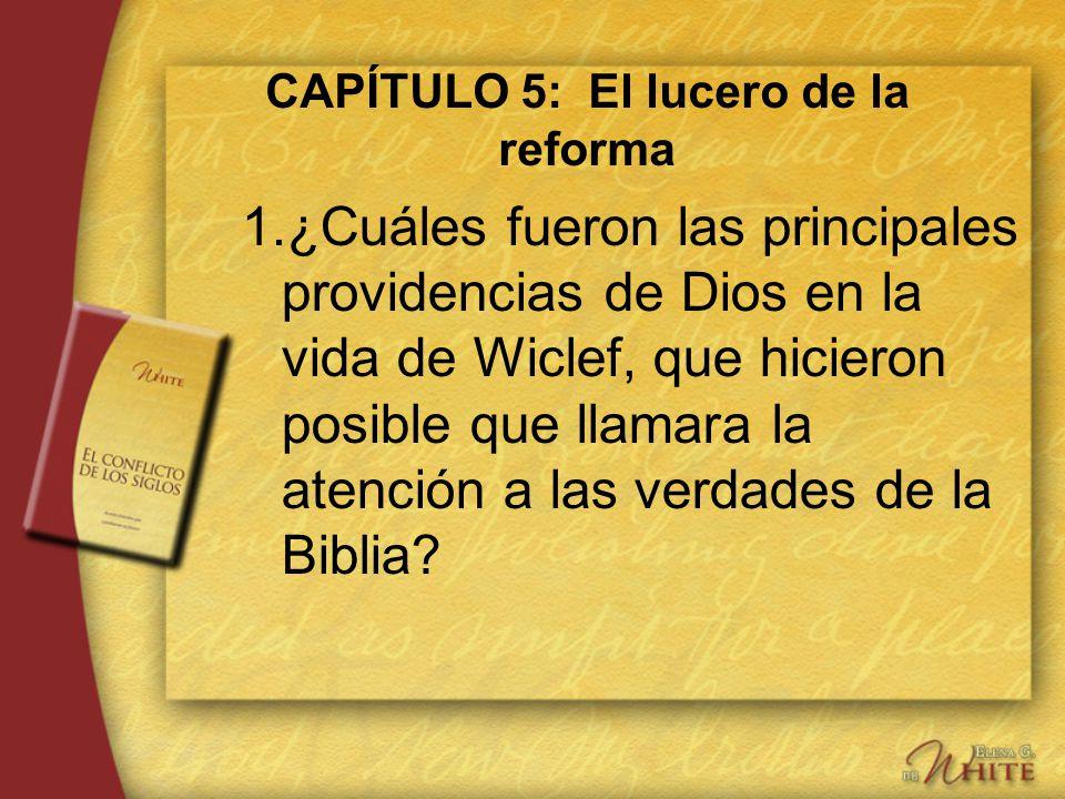 CAPÍTULO 5: El lucero de la reforma 1.¿Cuáles fueron las principales providencias de Dios en la vida de Wiclef, que hicieron posible que llamara la at
