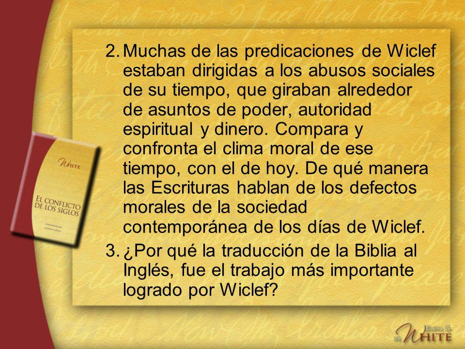 2.Muchas de las predicaciones de Wiclef estaban dirigidas a los abusos sociales de su tiempo, que giraban alrededor de asuntos de poder, autoridad esp