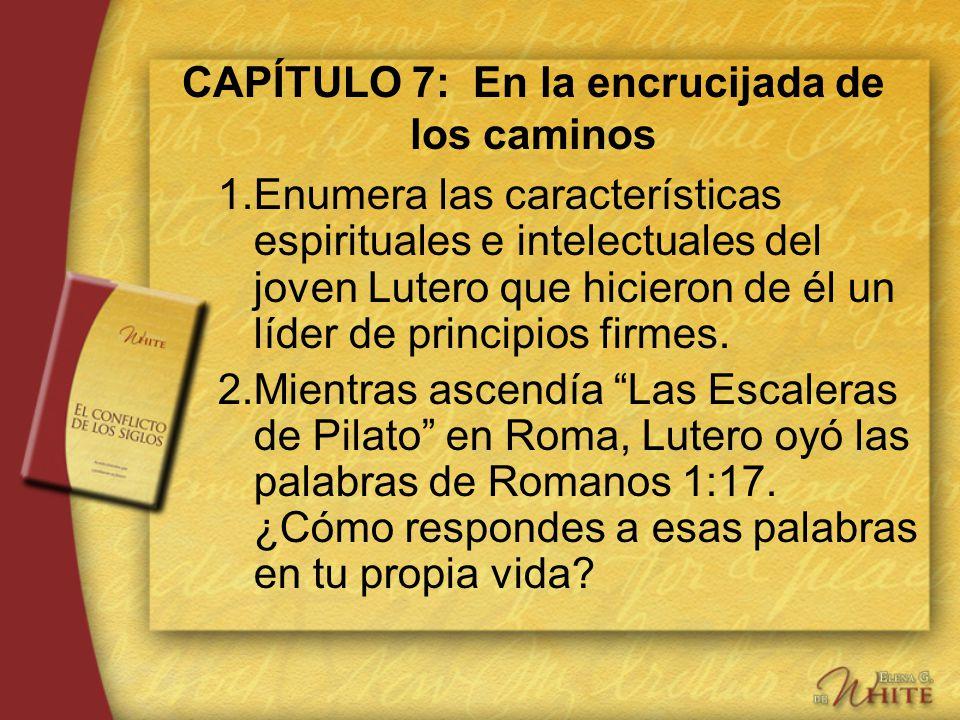 CAPÍTULO 7: En la encrucijada de los caminos 1.Enumera las características espirituales e intelectuales del joven Lutero que hicieron de él un líder d