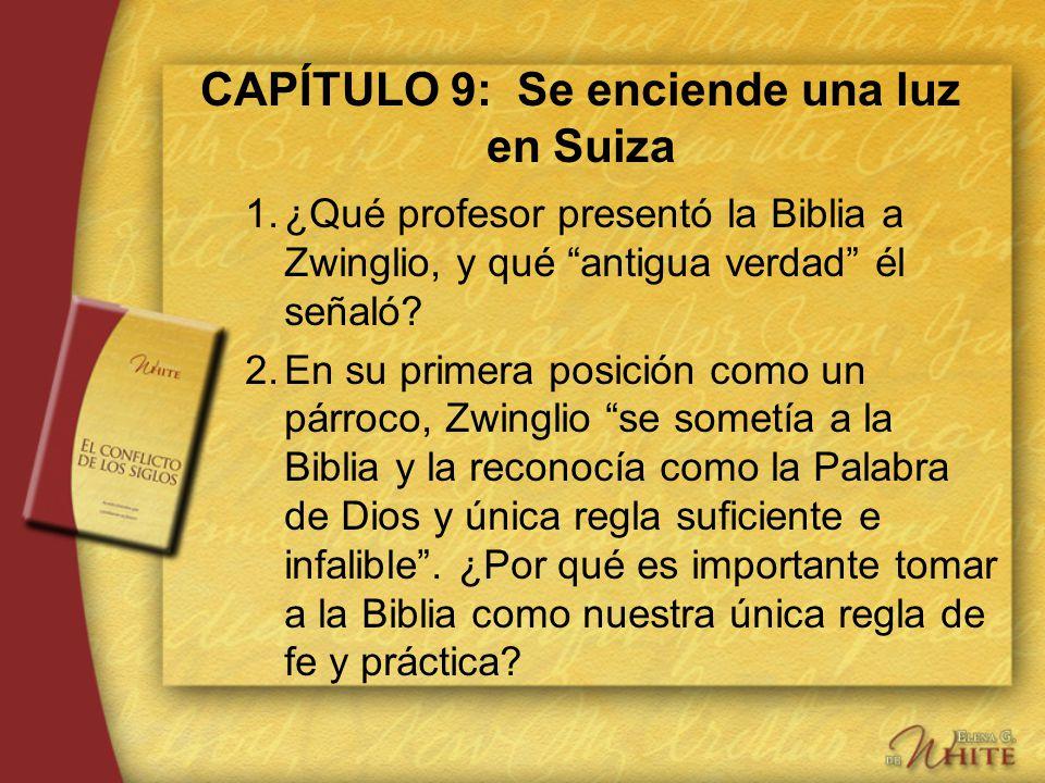 CAPÍTULO 9: Se enciende una luz en Suiza 1.¿Qué profesor presentó la Biblia a Zwinglio, y qué antigua verdad él señaló? 2.En su primera posición como