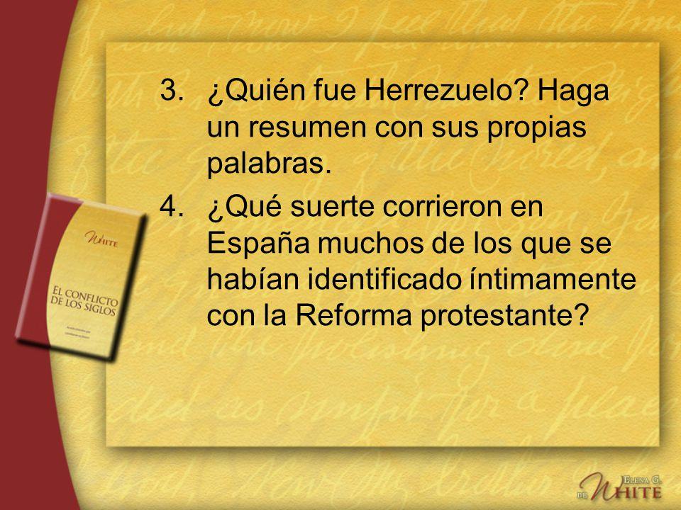 3.¿Quién fue Herrezuelo? Haga un resumen con sus propias palabras. 4.¿Qué suerte corrieron en España muchos de los que se habían identificado íntimame