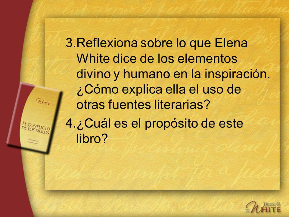 3.Reflexiona sobre lo que Elena White dice de los elementos divino y humano en la inspiración. ¿Cómo explica ella el uso de otras fuentes literarias?