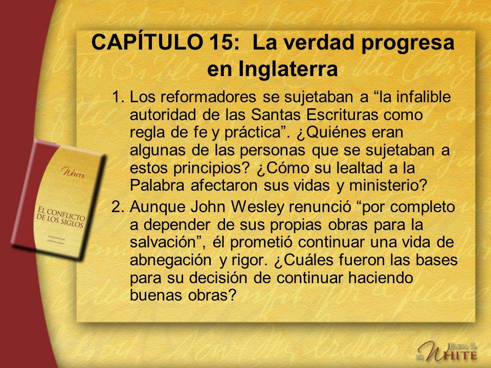 CAPÍTULO 15: La verdad progresa en Inglaterra 1.Los reformadores se sujetaban a la infalible autoridad de las Santas Escrituras como regla de fe y prá