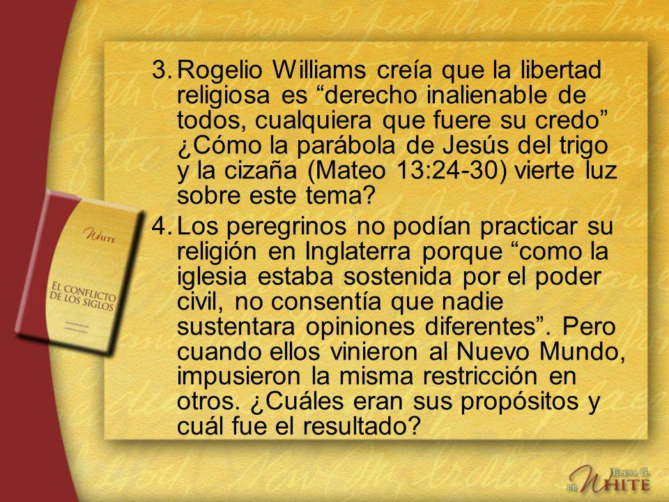 3.Rogelio Williams creía que la libertad religiosa es derecho inalienable de todos, cualquiera que fuere su credo ¿Cómo la parábola de Jesús del trigo