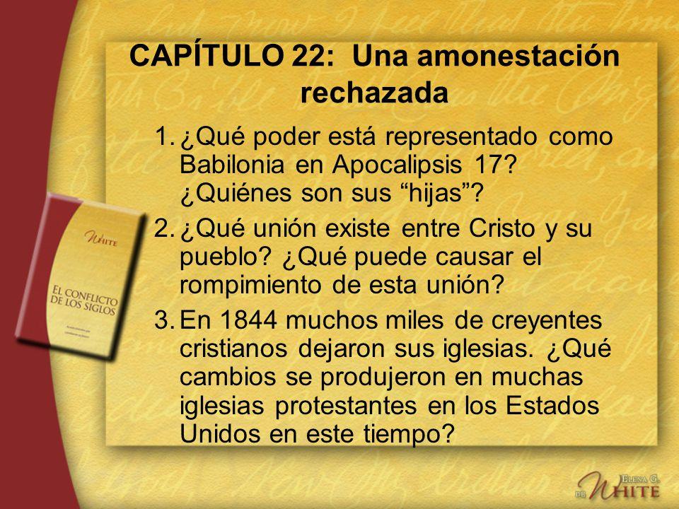 CAPÍTULO 22: Una amonestación rechazada 1.¿Qué poder está representado como Babilonia en Apocalipsis 17? ¿Quiénes son sus hijas? 2.¿Qué unión existe e