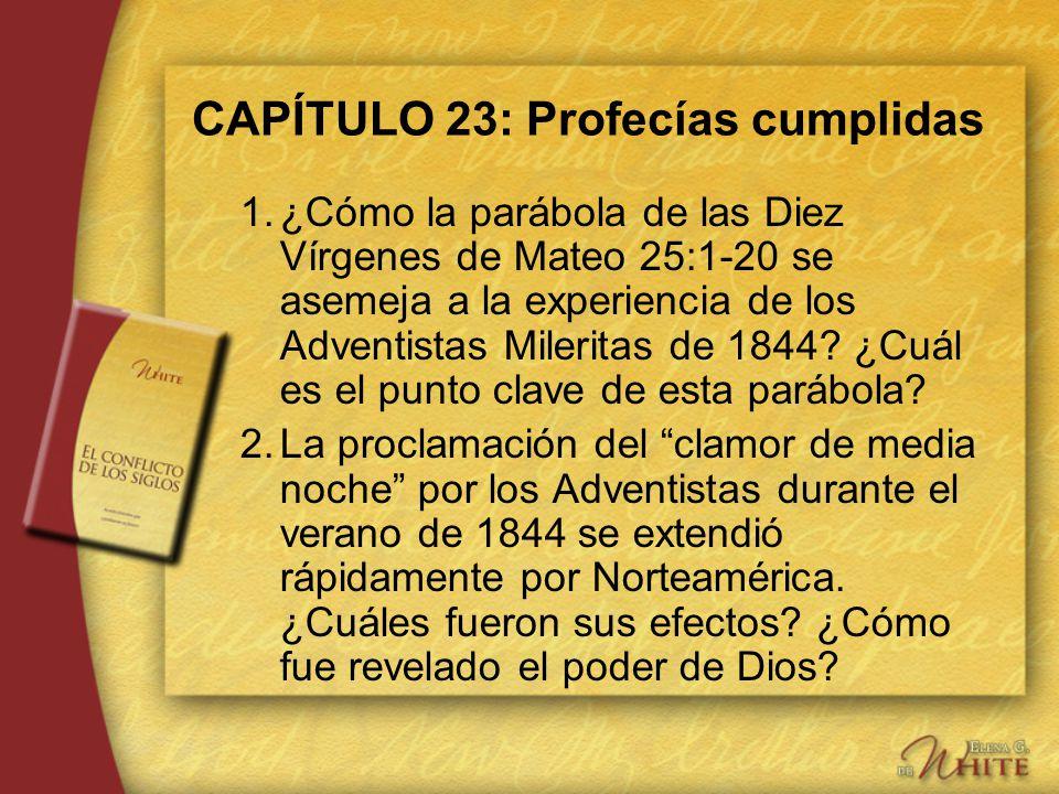 CAPÍTULO 23: Profecías cumplidas 1.¿Cómo la parábola de las Diez Vírgenes de Mateo 25:1-20 se asemeja a la experiencia de los Adventistas Mileritas de