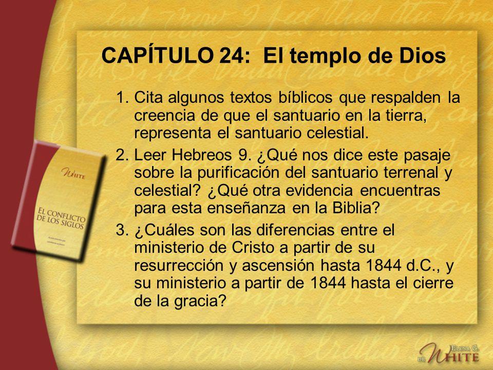 CAPÍTULO 24: El templo de Dios 1.Cita algunos textos bíblicos que respalden la creencia de que el santuario en la tierra, representa el santuario cele