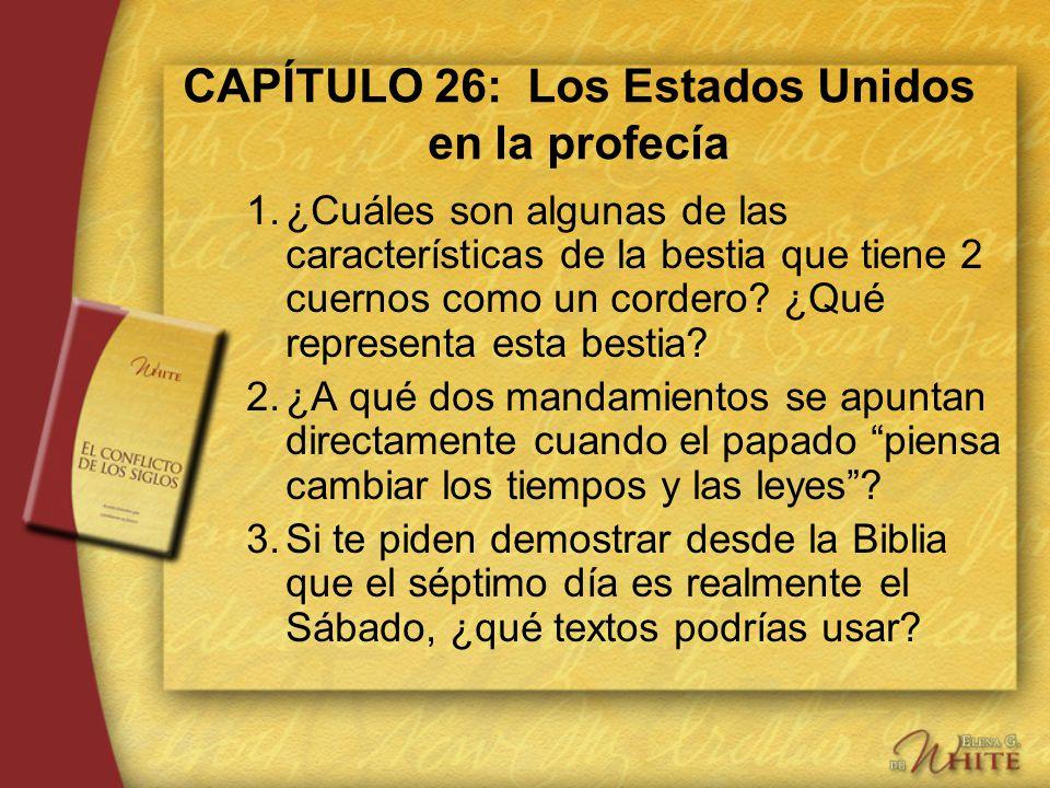 CAPÍTULO 26: Los Estados Unidos en la profecía 1.¿Cuáles son algunas de las características de la bestia que tiene 2 cuernos como un cordero? ¿Qué rep