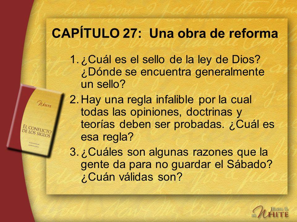 CAPÍTULO 27: Una obra de reforma 1.¿Cuál es el sello de la ley de Dios? ¿Dónde se encuentra generalmente un sello? 2.Hay una regla infalible por la cu