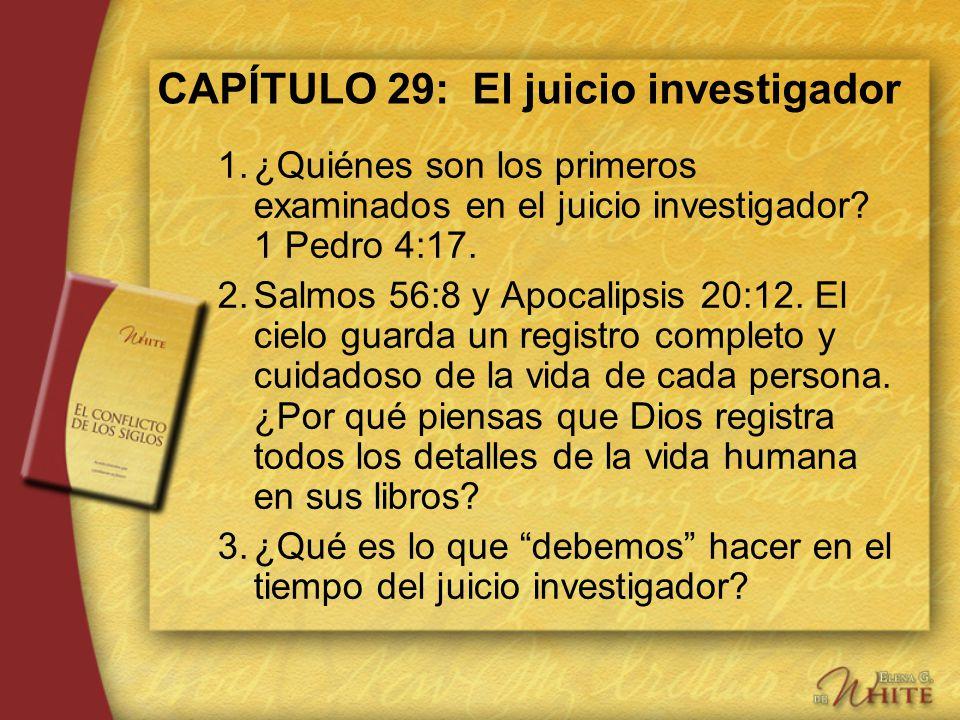 CAPÍTULO 29: El juicio investigador 1.¿Quiénes son los primeros examinados en el juicio investigador? 1 Pedro 4:17. 2.Salmos 56:8 y Apocalipsis 20:12.
