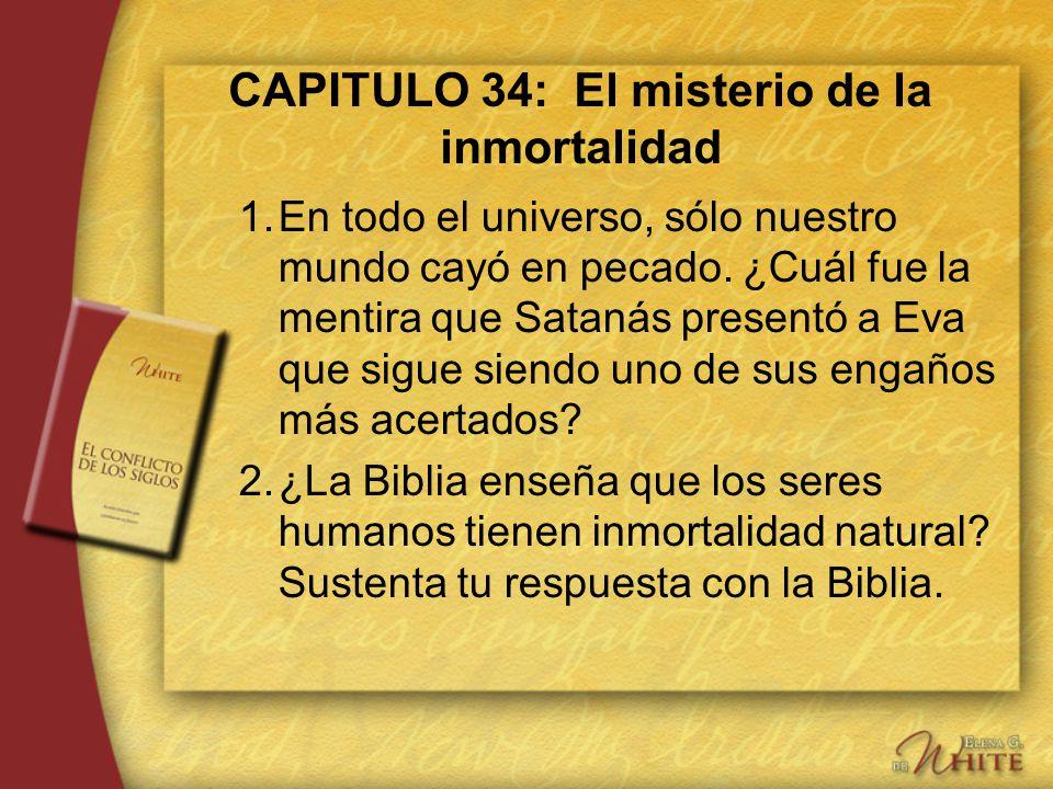 CAPITULO 34: El misterio de la inmortalidad 1.En todo el universo, sólo nuestro mundo cayó en pecado. ¿Cuál fue la mentira que Satanás presentó a Eva