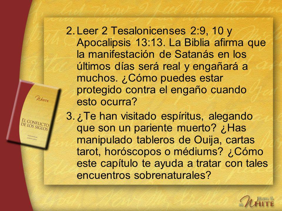 2.Leer 2 Tesalonicenses 2:9, 10 y Apocalipsis 13:13. La Biblia afirma que la manifestación de Satanás en los últimos días será real y engañará a mucho