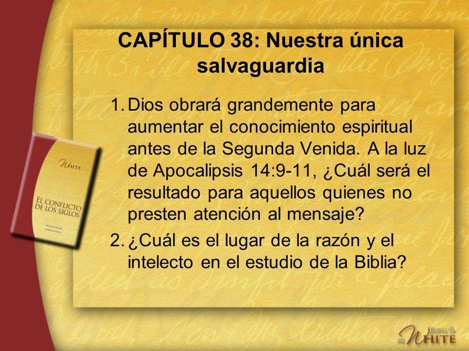 CAPÍTULO 38: Nuestra única salvaguardia 1.Dios obrará grandemente para aumentar el conocimiento espiritual antes de la Segunda Venida. A la luz de Apo