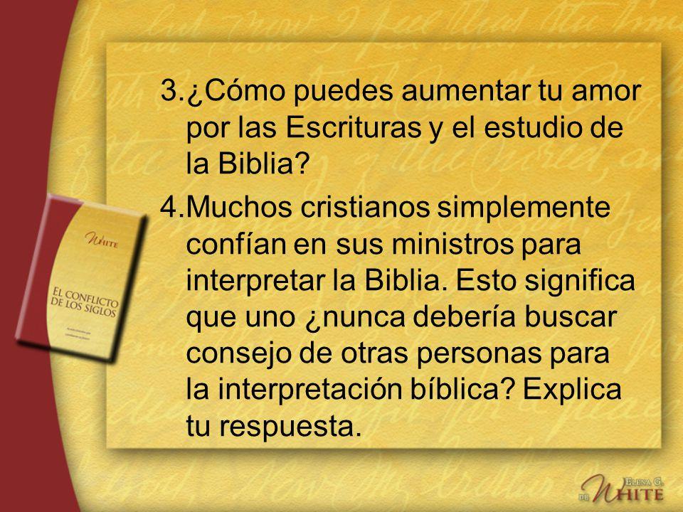 3.¿Cómo puedes aumentar tu amor por las Escrituras y el estudio de la Biblia? 4.Muchos cristianos simplemente confían en sus ministros para interpreta