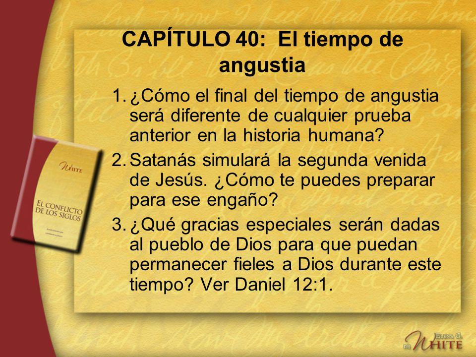 CAPÍTULO 40: El tiempo de angustia 1.¿Cómo el final del tiempo de angustia será diferente de cualquier prueba anterior en la historia humana? 2.Sataná
