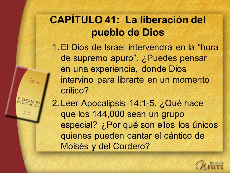 CAPÍTULO 41: La liberación del pueblo de Dios 1.El Dios de Israel intervendrá en la hora de supremo apuro. ¿Puedes pensar en una experiencia, donde Di
