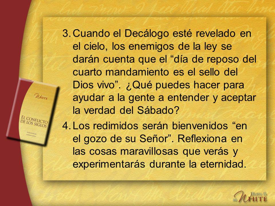 3.Cuando el Decálogo esté revelado en el cielo, los enemigos de la ley se darán cuenta que el día de reposo del cuarto mandamiento es el sello del Dio