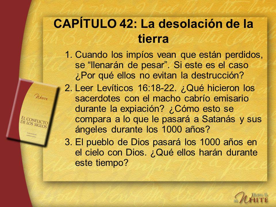 CAPÍTULO 42: La desolación de la tierra 1.Cuando los impíos vean que están perdidos, se llenarán de pesar. Si este es el caso ¿Por qué ellos no evitan