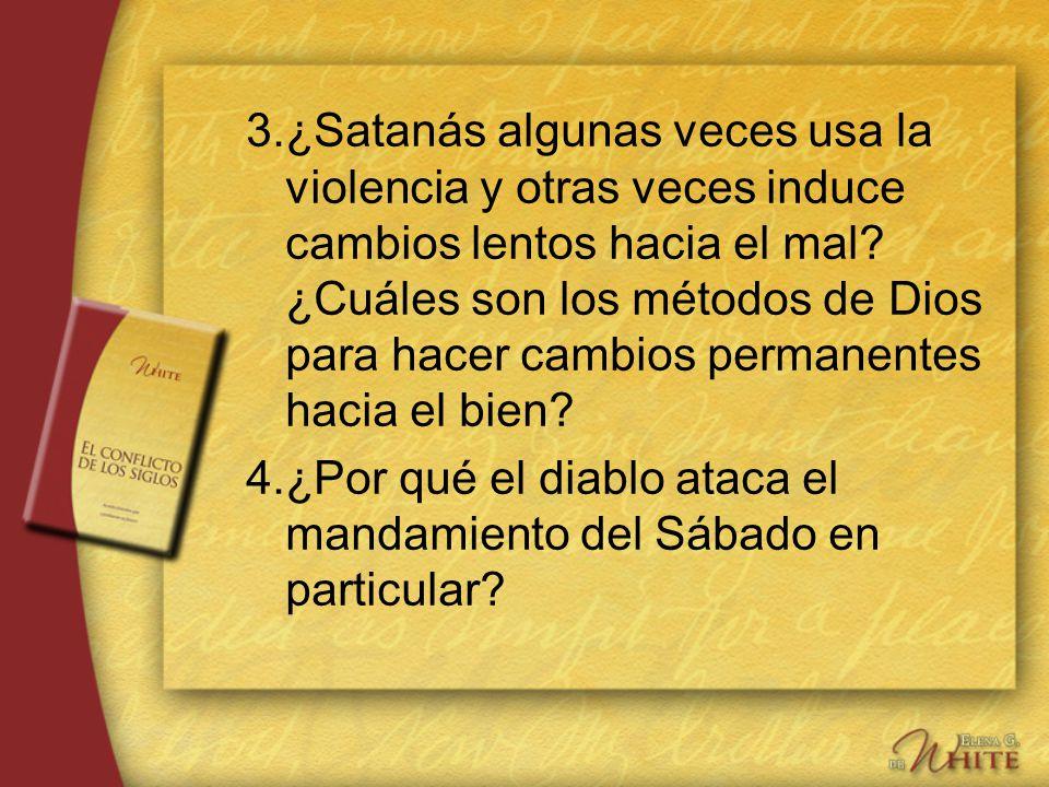 3.¿Satanás algunas veces usa la violencia y otras veces induce cambios lentos hacia el mal? ¿Cuáles son los métodos de Dios para hacer cambios permane