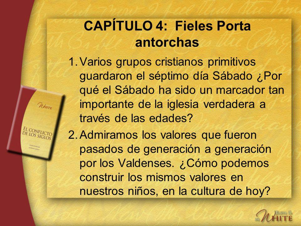 CAPÍTULO 4: Fieles Porta antorchas 1.Varios grupos cristianos primitivos guardaron el séptimo día Sábado ¿Por qué el Sábado ha sido un marcador tan im