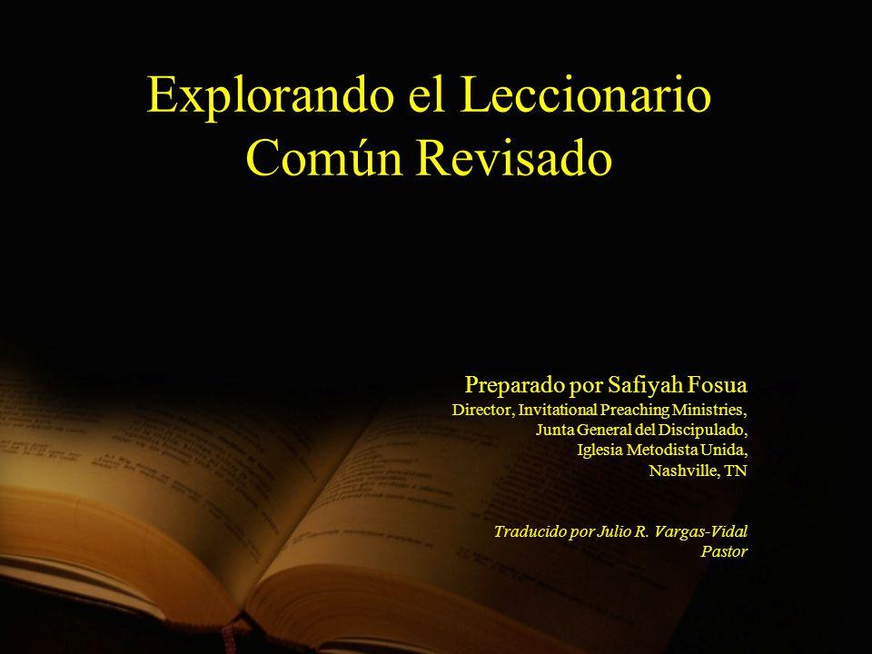 Explorando el Leccionario Común Revisado Preparado por Safiyah Fosua Director, Invitational Preaching Ministries, Junta General del Discipulado, Igles