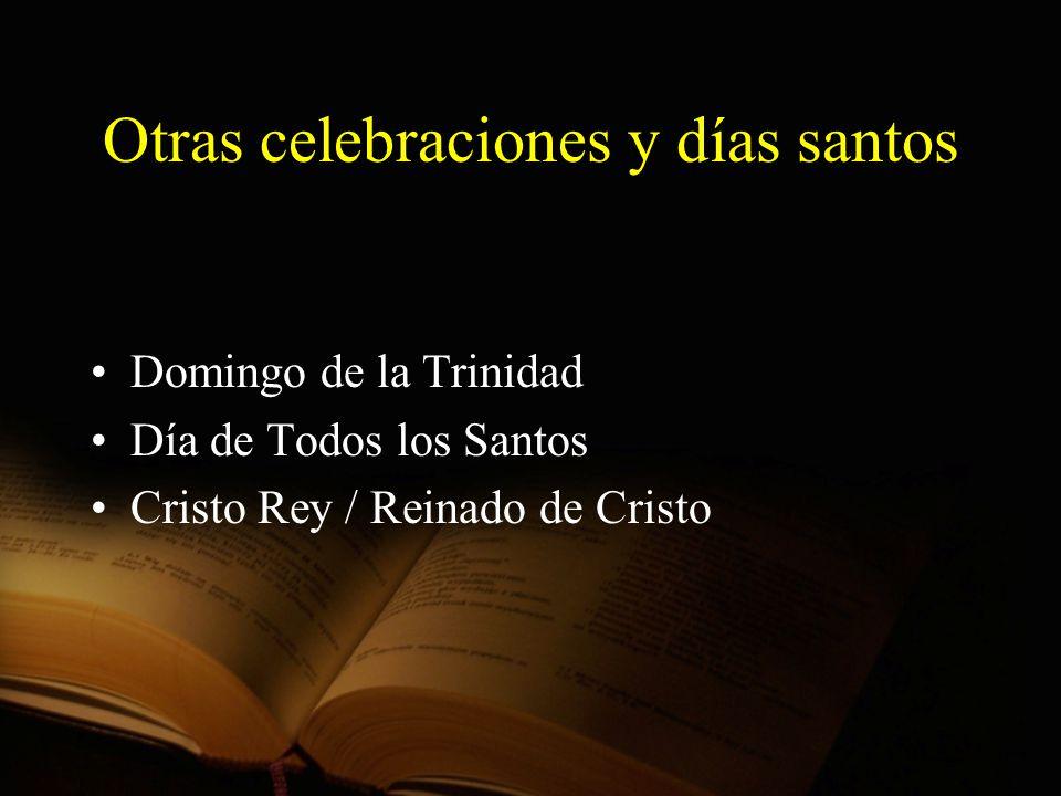 Otras celebraciones y días santos Domingo de la Trinidad Día de Todos los Santos Cristo Rey / Reinado de Cristo