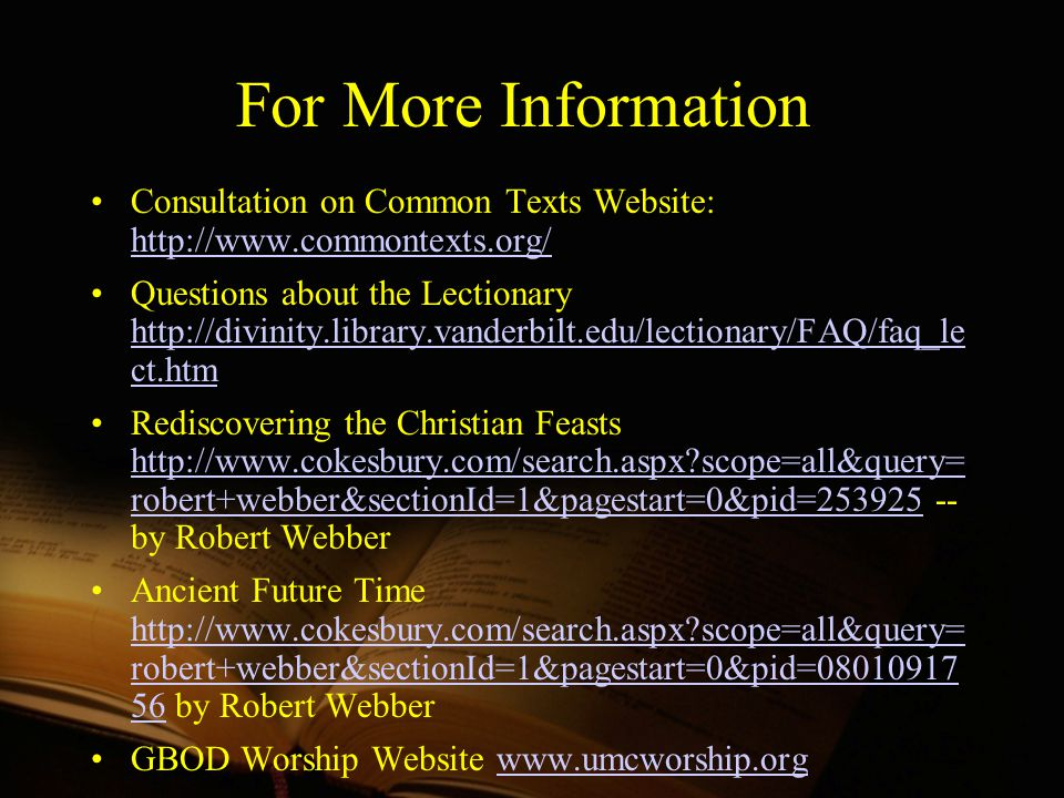 For More Information Consultation on Common Texts Website: http://www.commontexts.org/ http://www.commontexts.org/ Questions about the Lectionary http