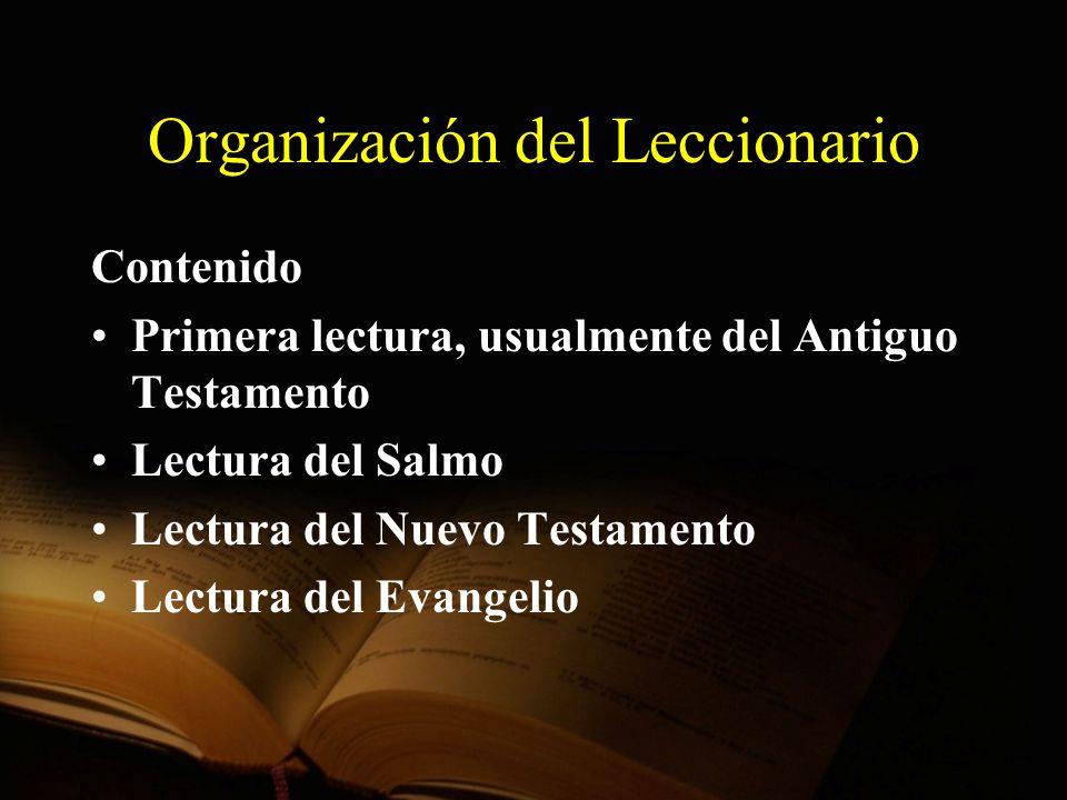 Organización del Leccionario Contenido Primera lectura, usualmente del Antiguo Testamento Lectura del Salmo Lectura del Nuevo Testamento Lectura del E