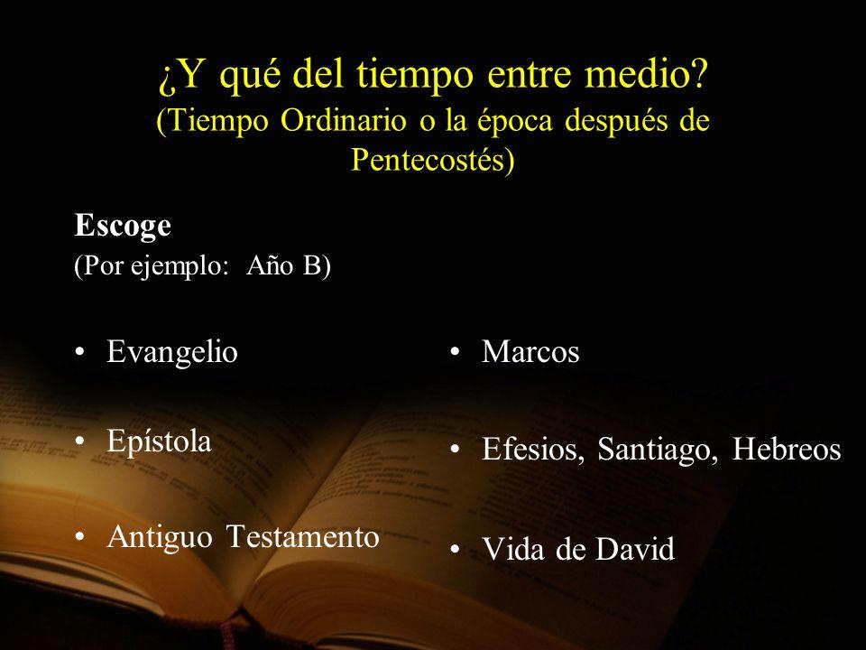 ¿Y qué del tiempo entre medio? (Tiempo Ordinario o la época después de Pentecostés) Escoge (Por ejemplo: Año B) Evangelio Epístola Antiguo Testamento