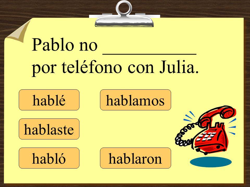 Pablo __________ por teléfono con Sara. hablé hablaste habló hablamos hablaron
