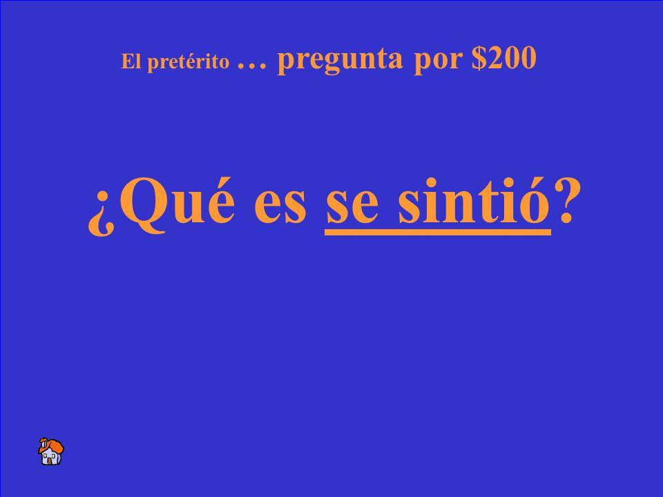 16 Anoche mi padre no ____________ muy bien. (sentirse) El pretérito … respuesta por $200