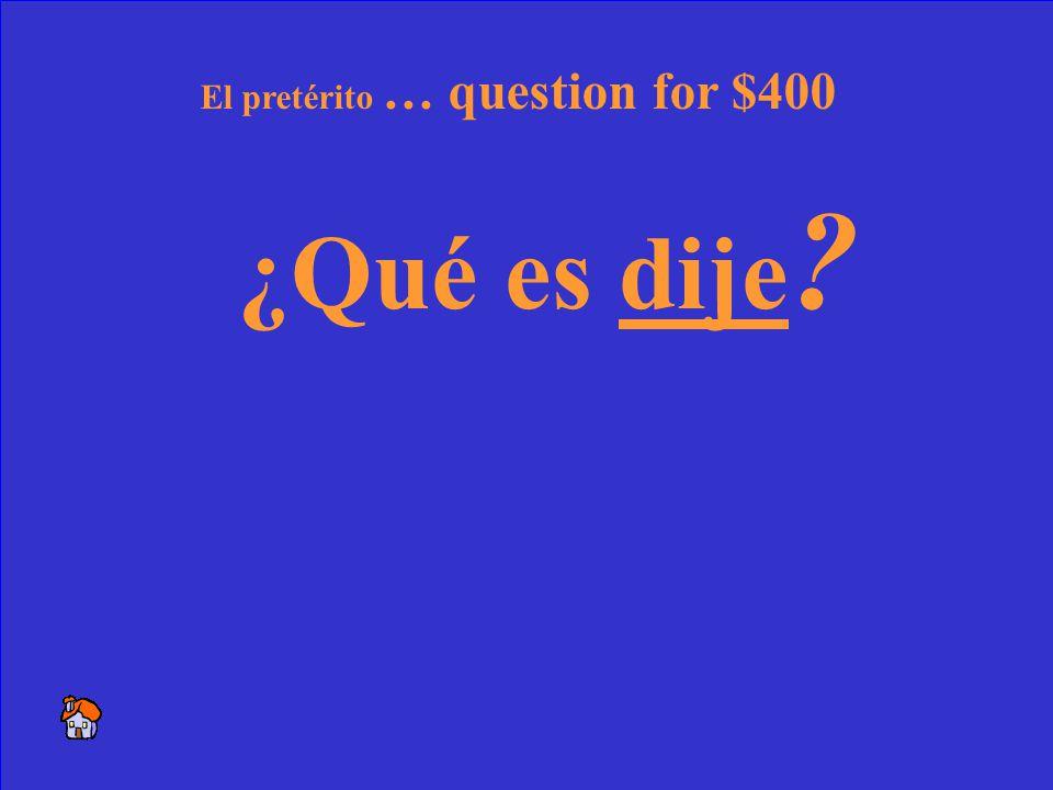 20 El pretérito … respuesta por $400 Yo le ______ que nuestro equipo ganó. (decir)