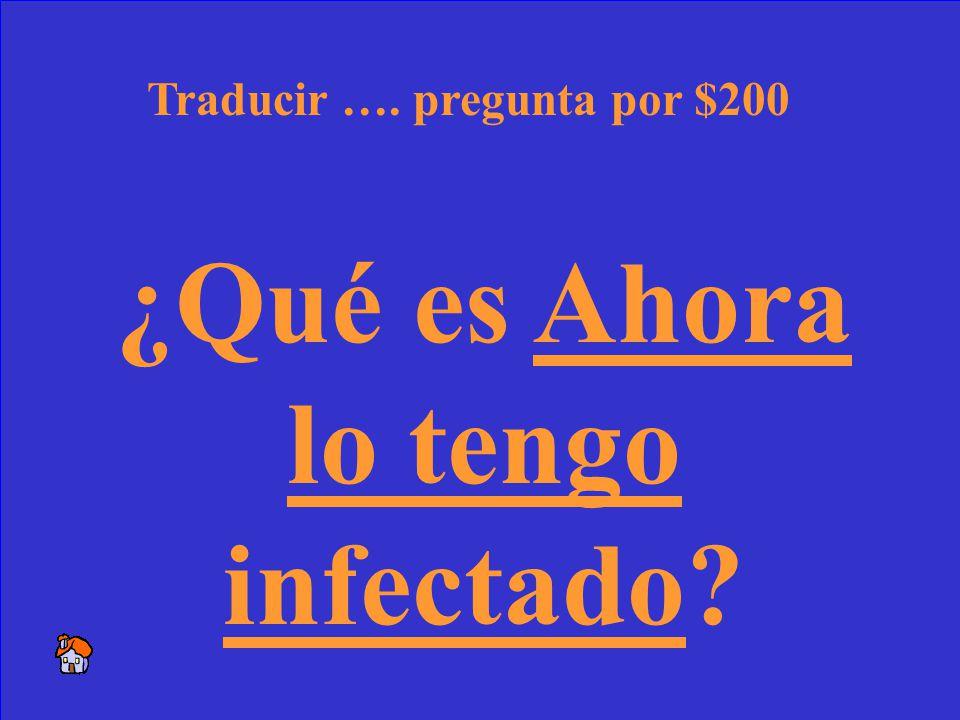 36 Now its infected. Traducir …. respuesta por $200