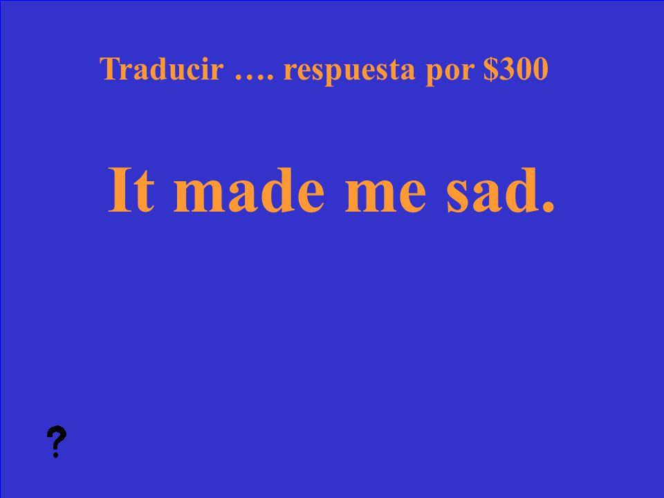 37 ¿Qué es Ahora lo tengo infectado Traducir …. pregunta por $200