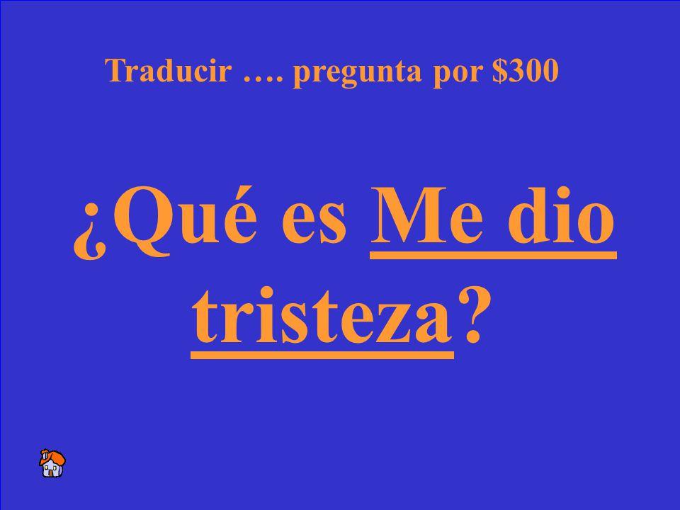 38 It made me sad. Traducir …. respuesta por $300