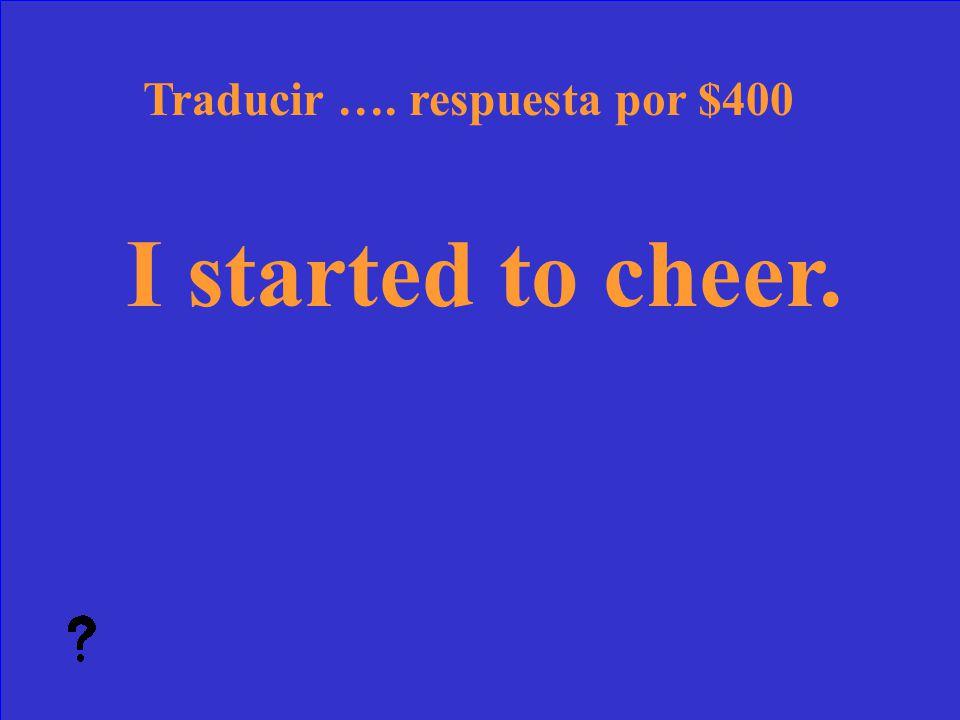 39 ¿Qué es Me dio tristeza Traducir …. pregunta por $300