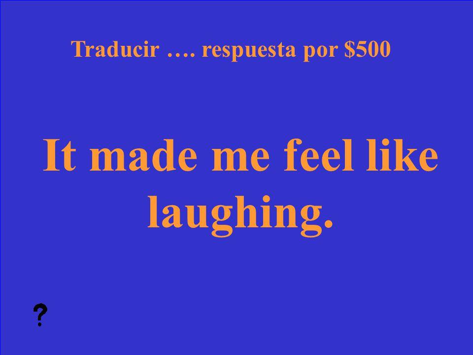 41 ¿Qué es Me puse a animar Traducir …. pregunta por $400